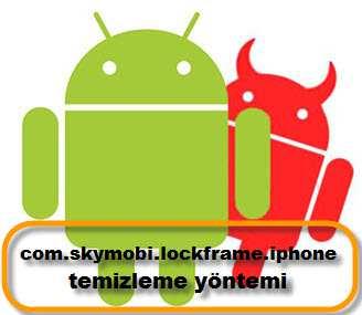 com.skymobi.lockframe.iphone Nasıl Temizlenir?