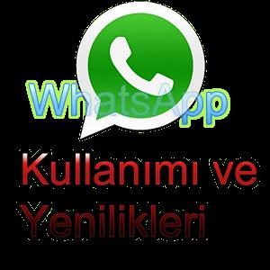 WhatsApp Kullanımı ve Yenilikleri Resimli Anlatım